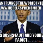 OBAMA! Y U NO KEEP PROMISES?!   obama bush wwiii racist trueth meanwhileinamerica 150x150