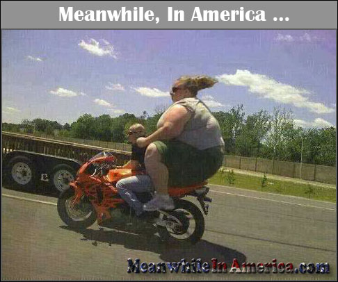 giant fat broad on motorcycle Meanwhile In America