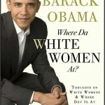 OBAMA! Y U NO KEEP PROMISES?!   obama where da white women at book Meanwhile In America 150x150