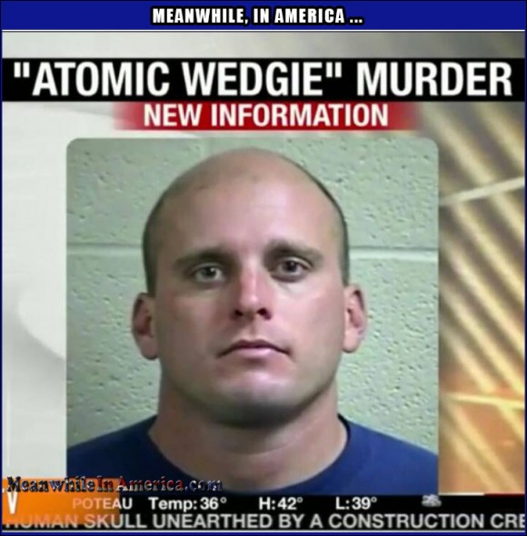 atomic wedgie murder Meanwhile In America