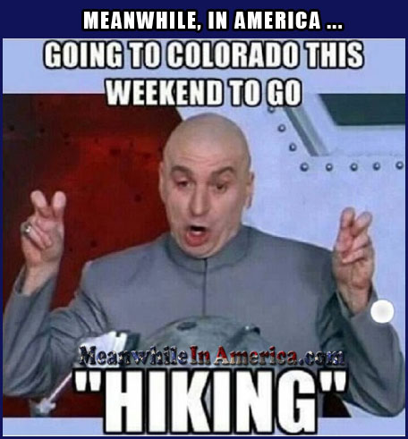 Trees WILL Definitely Be Involved   going colorado hiking dr evil Meanwhile In America