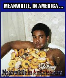 Back in MY Day We Sang Rubber Ducky YOURE The One  in the Bath Tub ...   fat lazy donut eating nigga tub Meanwhile In America