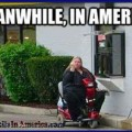 Dont Forget Your Free Oranges at the Border   fat lazy slob hoverround drive thru Meanwhile In America 120x120c