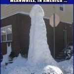 We Got a Little Snow   giant snow penis Meanwhile In America 150x150c