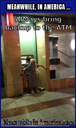 These Days You Not Only Need Back up, You Also Need Front up!   grandma backup atm Meanwhile In America1