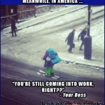 I Work 112 Hours a Week, Nigguh!   street skiing work boss snow Meanwhile In America 150x150