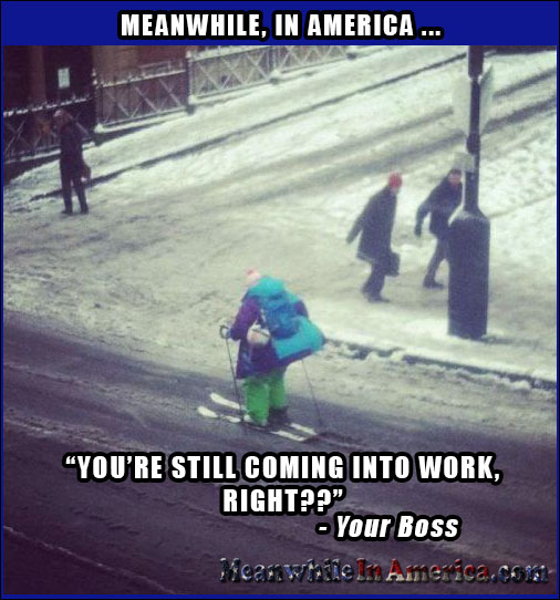Youre Still Coming Into Work, Right?   street skiing work boss snow Meanwhile In America