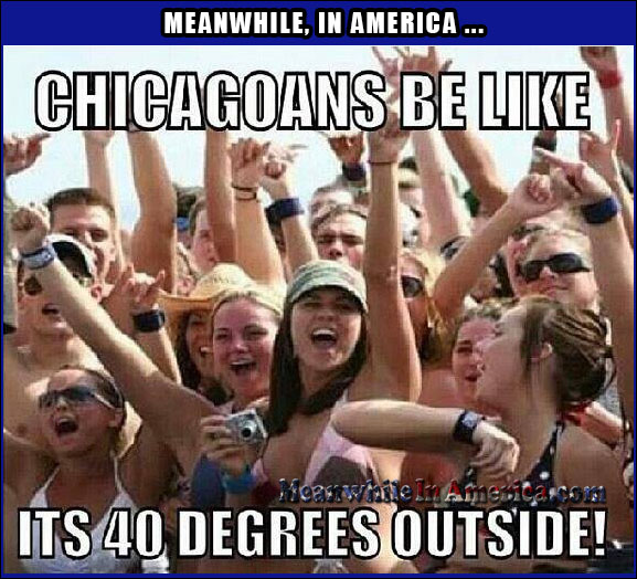 Chicago Winters: where it gets so cold … the politicians have their hands in their OWN pockets.   chicago cold bikini beach degrees funny Meanwhile In America