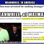 If Ya Did There Wouldnt Be a Shortage of AssWipes (Toilet Paper)   guy arrested walmart sucking toes Meanwhile In America 150x150c