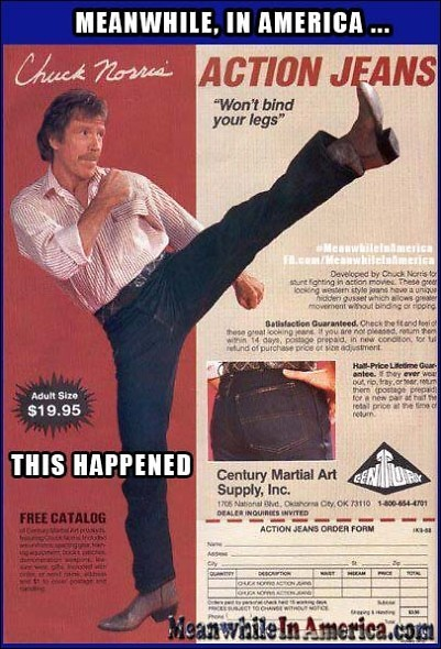 Chuck Norris Doesnt Wear a Watch, HE Decides What Time it is.   Chuck Norris Action Jeans Ad Meanwhile In America 401x590