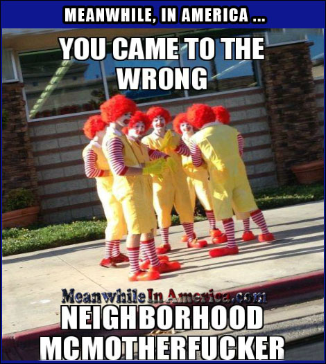 Ronald McDonald you came to the wrong neighborhood Meanwhile In America