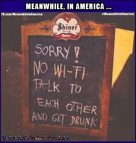 This Place is Old School   no wifi talk to each other drunk sign Meanwhile In America