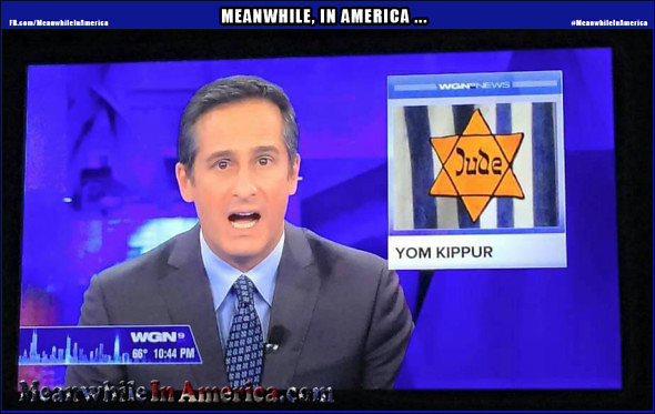 MAJOR Faux Pas! Way to go, WGN!   WGN News Yom Kippur Nazi Jews ScrewUp Meanwhile In America 590x373
